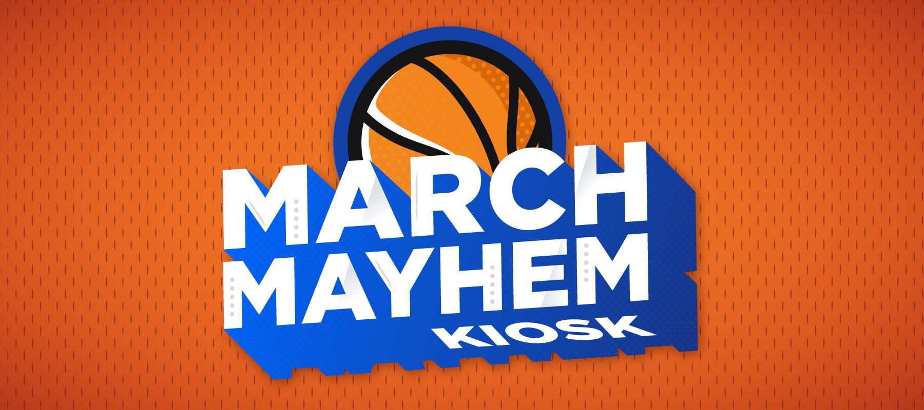 March Mayhem Kiosk