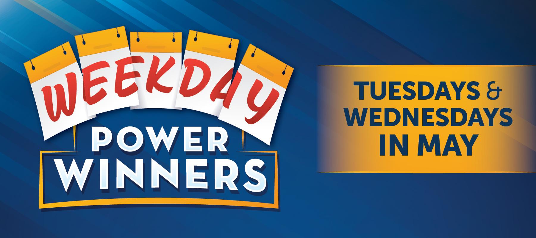 Weekday Power Winners
