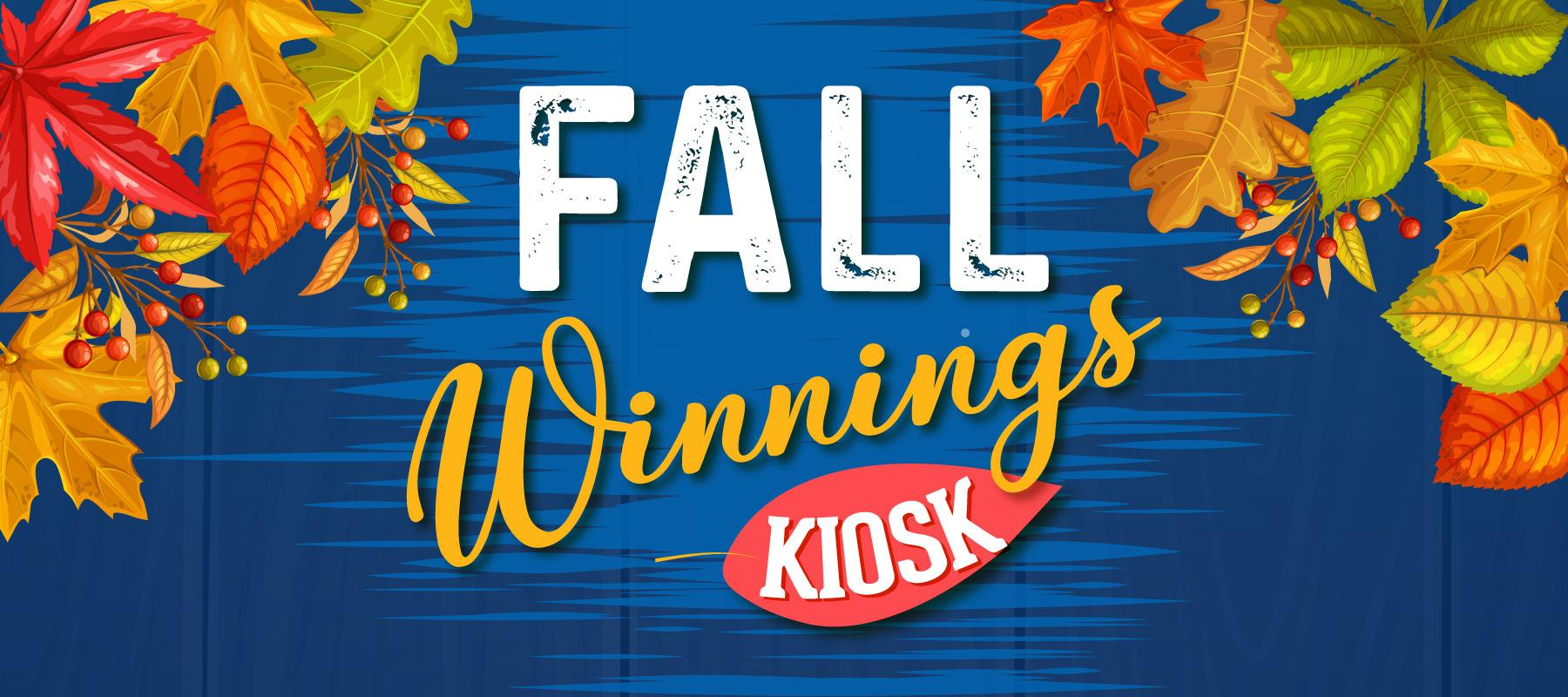Fall Winnings Kiosk